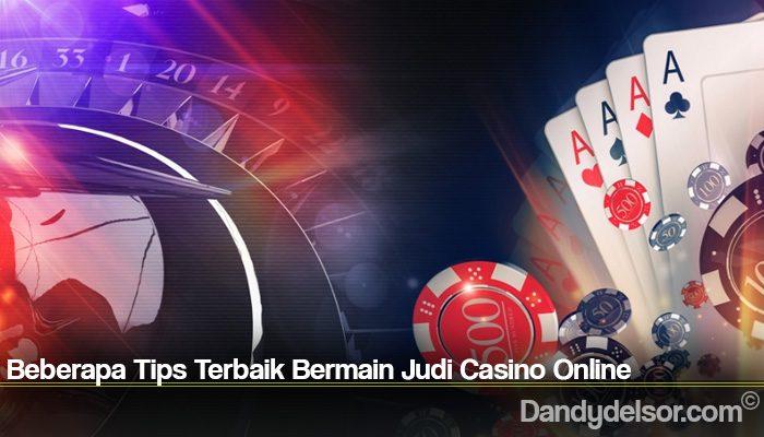 Beberapa Tips Terbaik Bermain Judi Casino Online