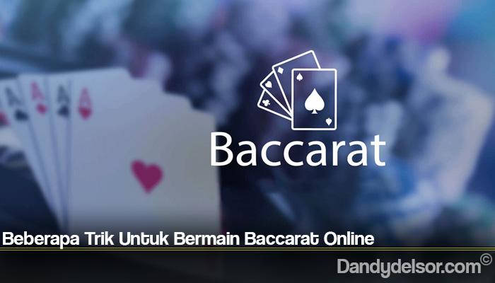 Beberapa Trik Untuk Bermain Baccarat Online