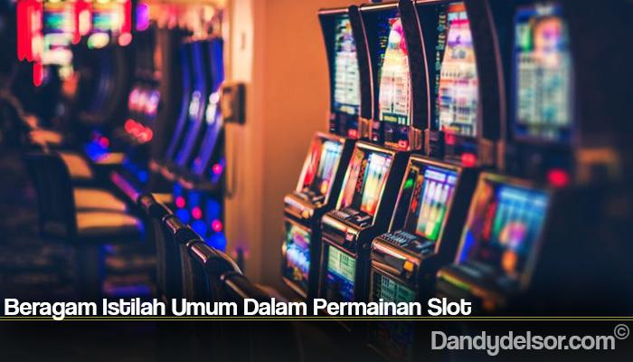 Beragam Istilah Umum Dalam Permainan Slot
