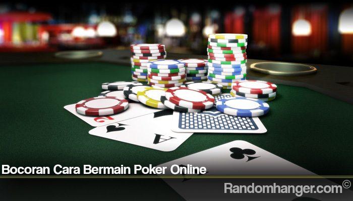 Bocoran Cara Bermain Poker Online