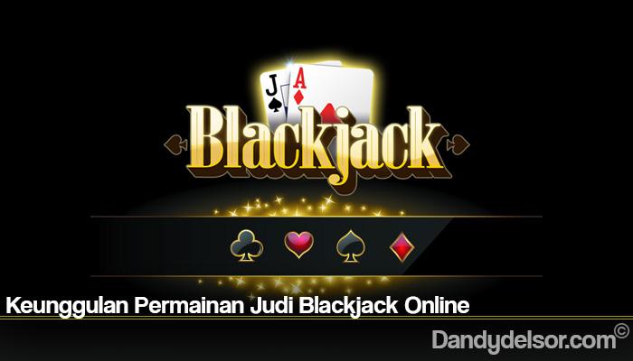 Keunggulan Permainan Judi Blackjack Online