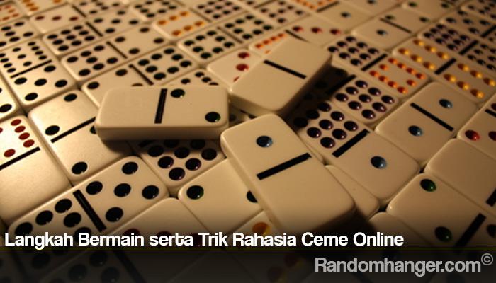 Langkah Bermain serta Trik Rahasia Ceme Online