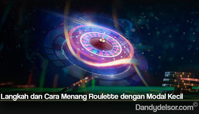 Langkah dan Cara Menang Roulette dengan Modal Kecil