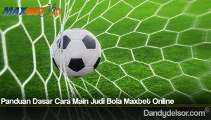 Panduan Dasar Cara Main Judi Bola Maxbet Online