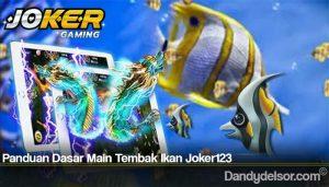 Panduan Dasar Main Tembak Ikan Joker123