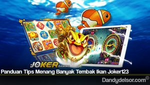 Panduan Tips Menang Banyak Tembak Ikan Joker123