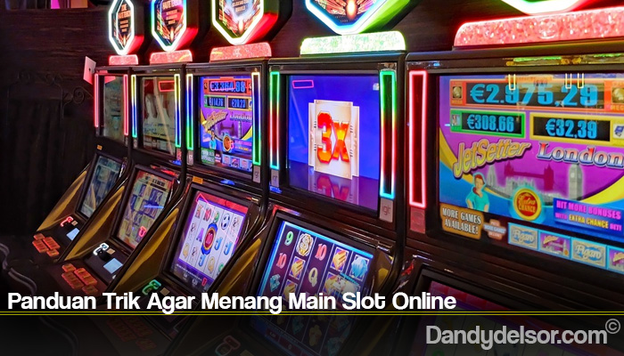 Panduan Trik Agar Menang Main Slot Online