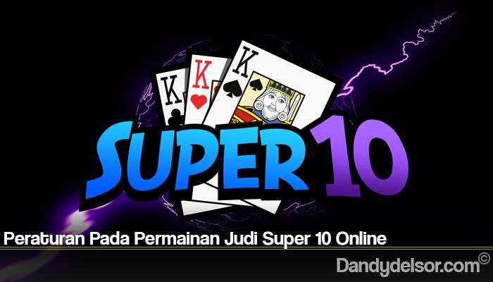Peraturan Pada Permainan Judi Super 10 Online