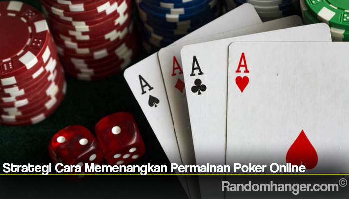 Strategi Cara Memenangkan Permainan Poker Online