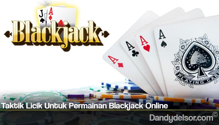 Taktik Licik Untuk Permainan Blackjack Online