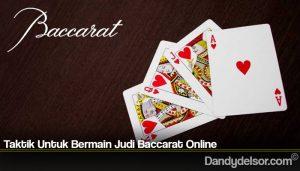 Taktik Untuk Bermain Judi Baccarat Online