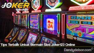 Tips Terbaik Untuk Bermain Slot Joker123 Online