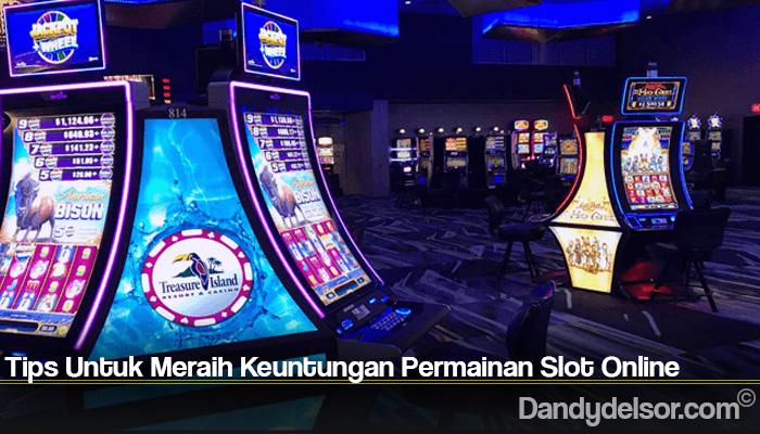 Tips Untuk Meraih Keuntungan Permainan Slot Online