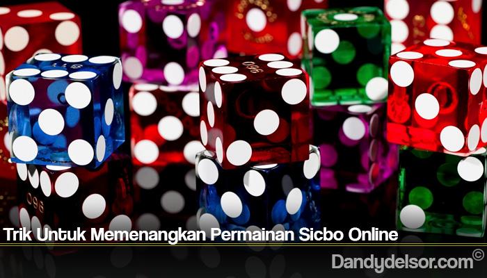 Trik Untuk Memenangkan Permainan Sicbo Online
