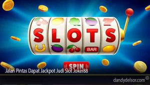Jalan Pintas Dapat Jackpot Judi Slot Joker88