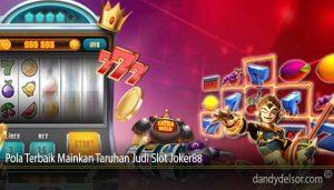 Pola Terbaik Mainkan Taruhan Judi Slot Joker88