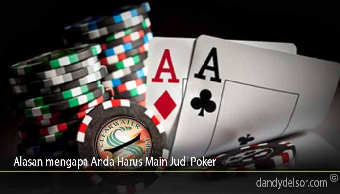 Alasan mengapa Anda Harus Main Judi Poker