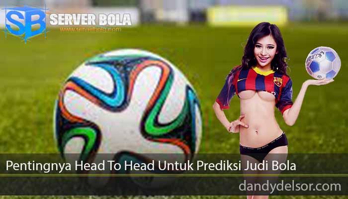 Pentingnya Head To Head Untuk Prediksi Judi Bola