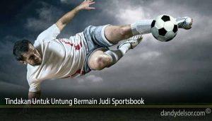 Tindakan Untuk Untung Bermain Judi Sportsbook